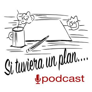 Si tuviera un plan... Podcast